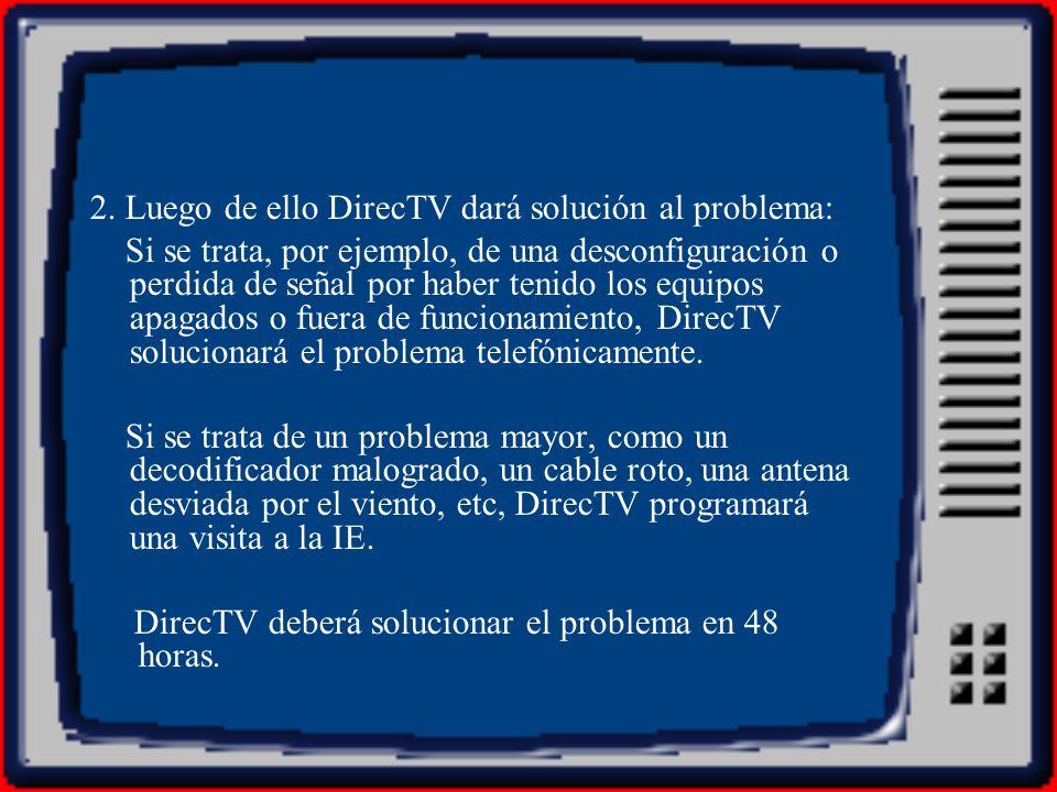 2. Luego de ello DirecTV dará solución al problema: Si se trata, por ejemplo, de una desconfiguración o perdida de señal por haber tenido los equipos