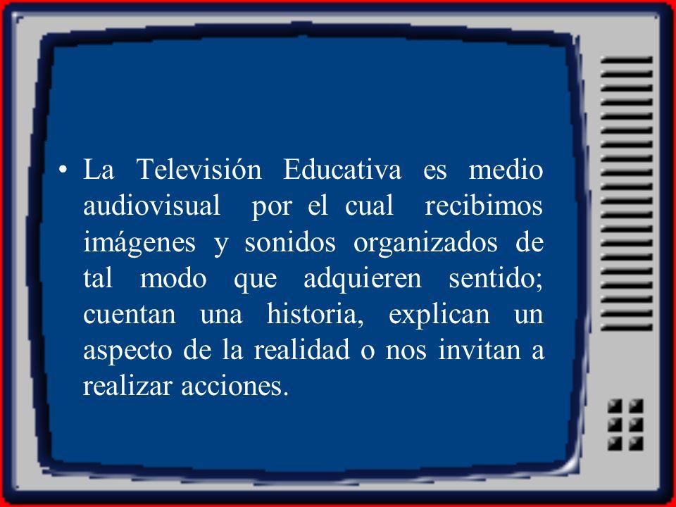 La Televisión Educativa es medio audiovisual por el cual recibimos imágenes y sonidos organizados de tal modo que adquieren sentido; cuentan una histo