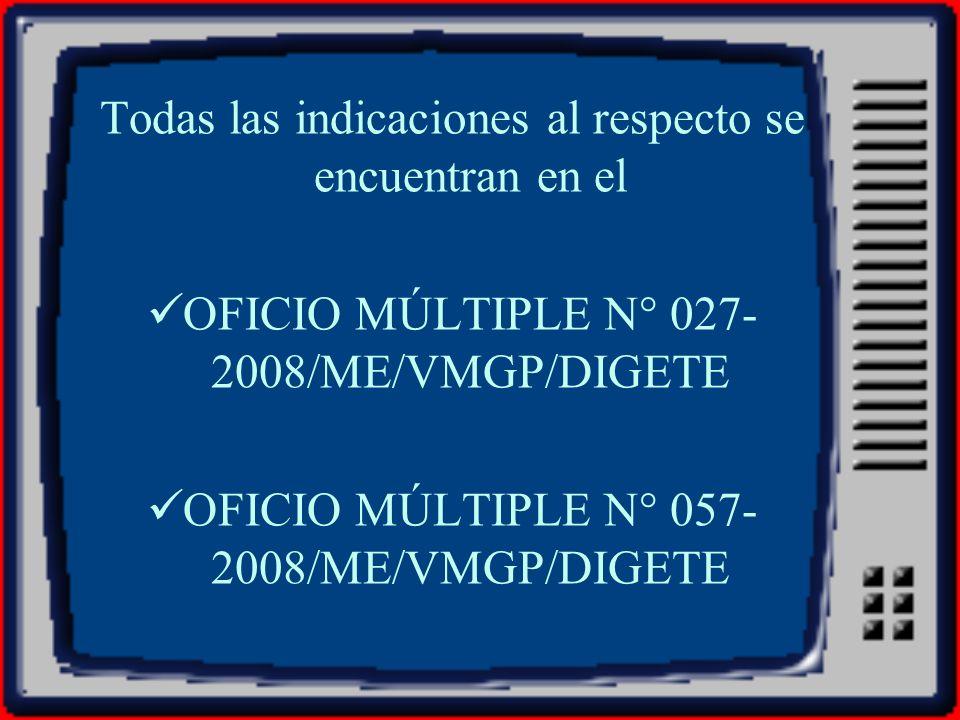 Todas las indicaciones al respecto se encuentran en el OFICIO MÚLTIPLE N° 027- 2008/ME/VMGP/DIGETE OFICIO MÚLTIPLE N° 057- 2008/ME/VMGP/DIGETE