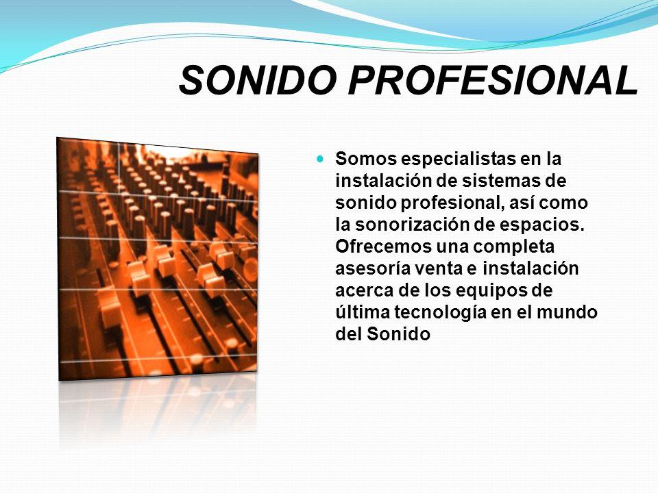 SONIDO PROFESIONAL Somos especialistas en la instalación de sistemas de sonido profesional, así como la sonorización de espacios. Ofrecemos una comple