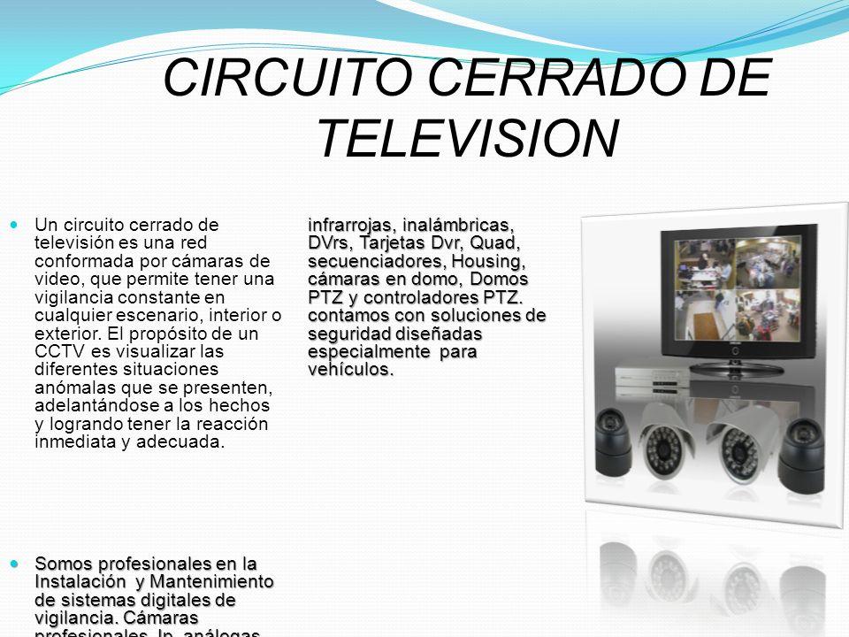CIRCUITO CERRADO DE TELEVISION Un circuito cerrado de televisión es una red conformada por cámaras de video, que permite tener una vigilancia constant