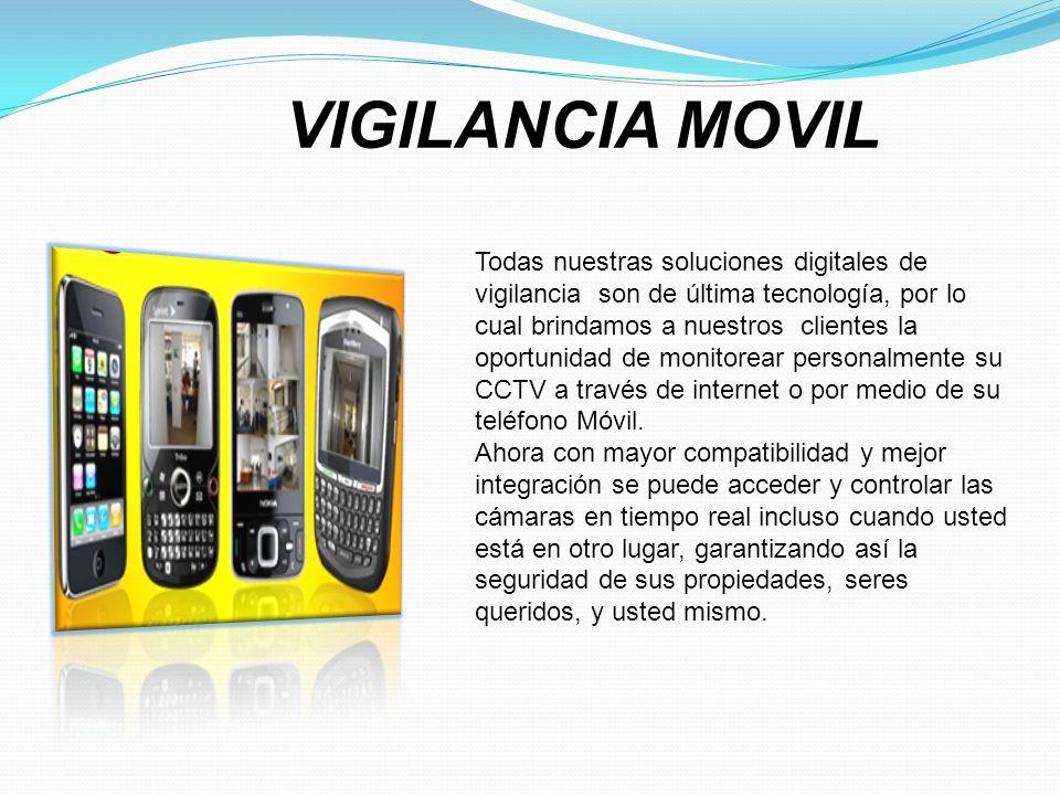 VIGILANCIA MOVIL Todas nuestras soluciones digitales de vigilancia son de última tecnología, por lo cual brindamos a nuestros clientes la oportunidad