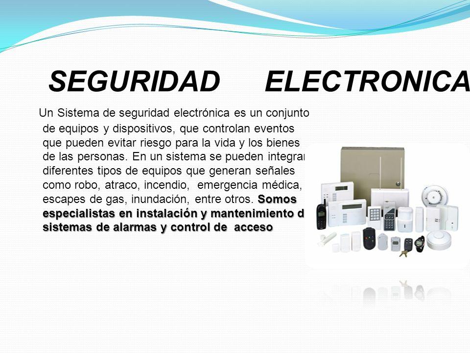 SEGURIDAD ELECTRONICA Somos especialistas en instalación y mantenimiento de sistemas de alarmas y control de acceso Un Sistema de seguridad electrónic