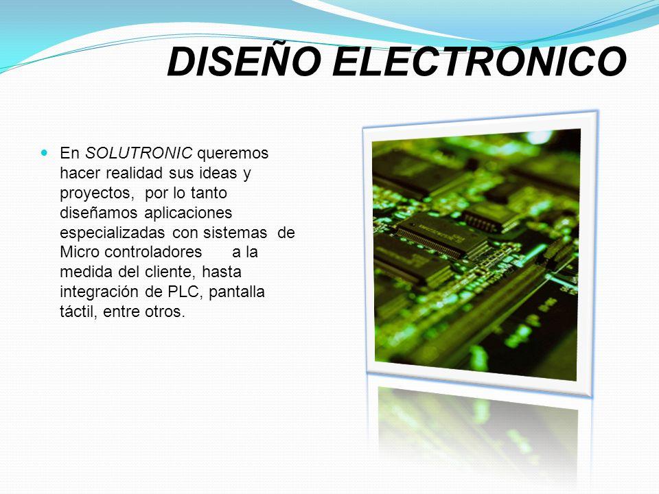 DISEÑO ELECTRONICO En SOLUTRONIC queremos hacer realidad sus ideas y proyectos, por lo tanto diseñamos aplicaciones especializadas con sistemas de Mic