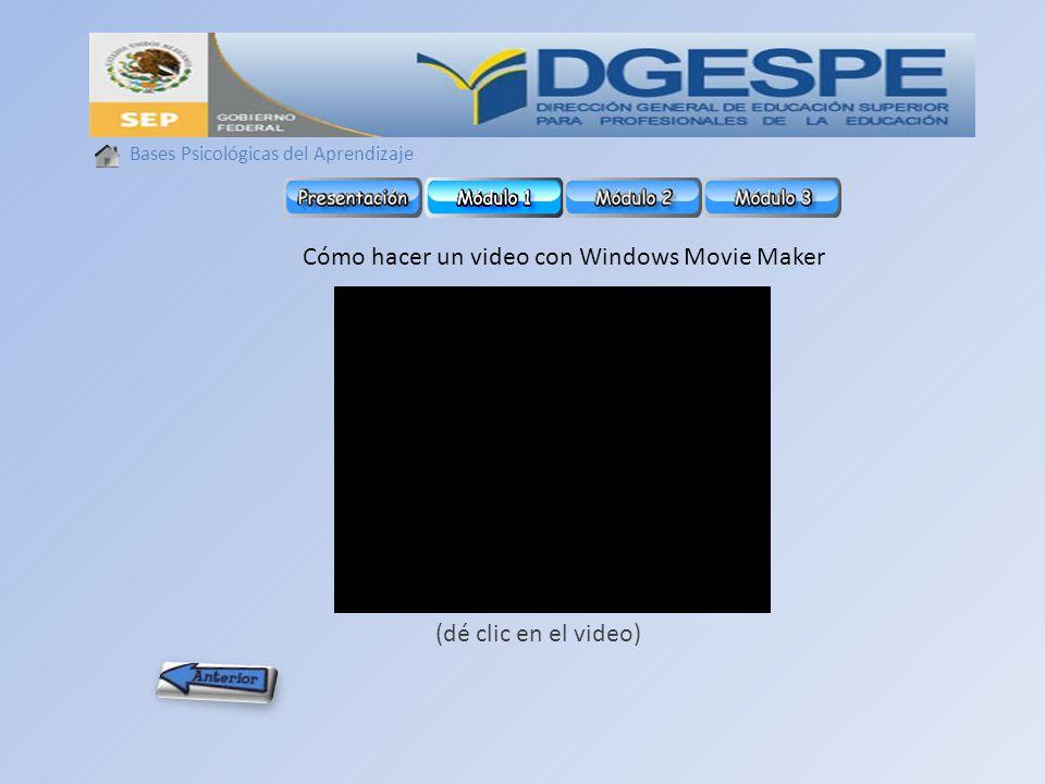 Bases Psicológicas del Aprendizaje Cómo hacer un video con Windows Movie Maker (dé clic en el video)