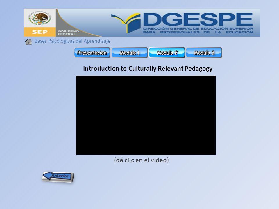 Bases Psicológicas del Aprendizaje Introduction to Culturally Relevant Pedagogy (dé clic en el video)