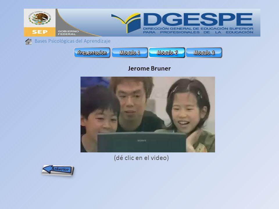 Bases Psicológicas del Aprendizaje Jerome Bruner (dé clic en el video)