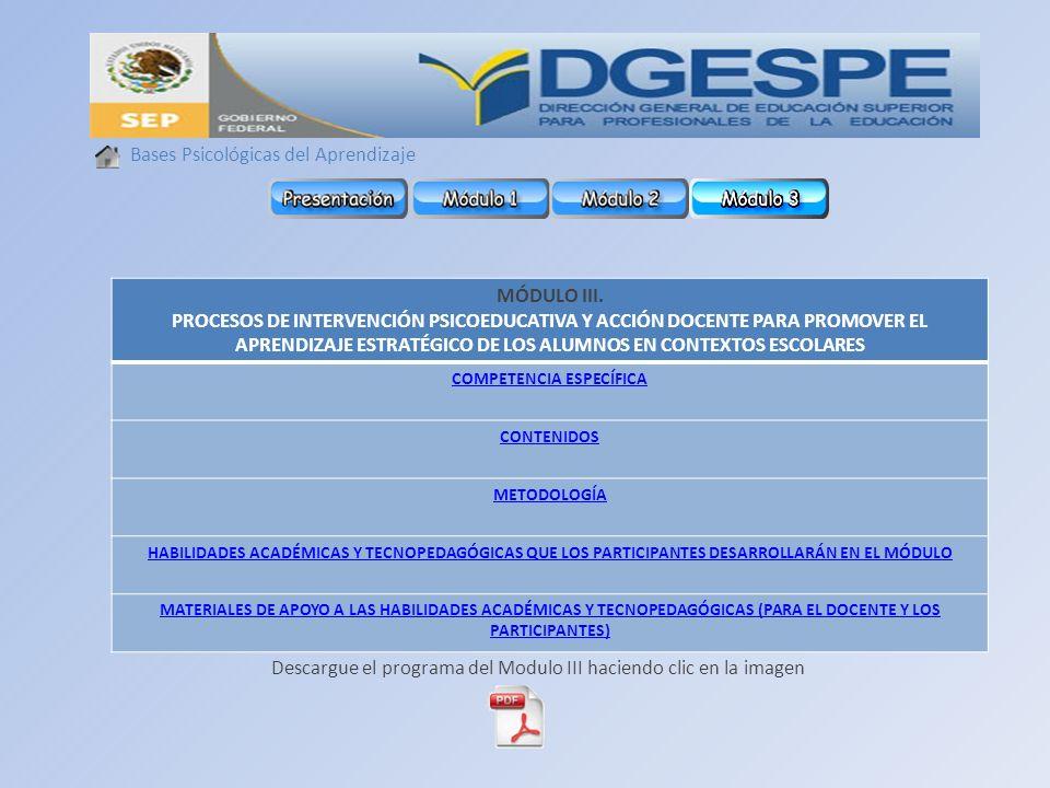 Bases Psicológicas del Aprendizaje Descargue el programa del Modulo III haciendo clic en la imagen MÓDULO III. PROCESOS DE INTERVENCIÓN PSICOEDUCATIVA