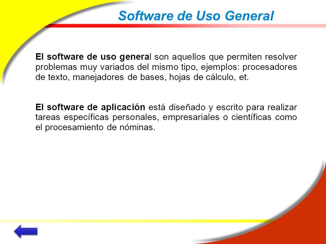 Software de Uso General El software de uso general son aquellos que permiten resolver problemas muy variados del mismo tipo, ejemplos: procesadores de