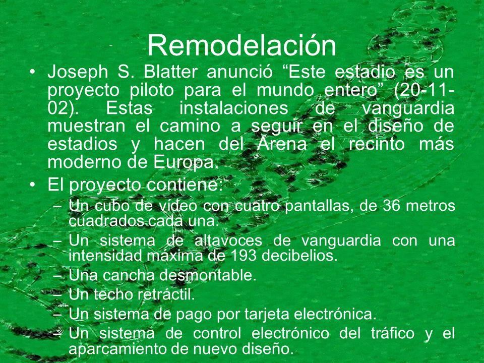 Remodelación Joseph S. Blatter anunció Este estadio es un proyecto piloto para el mundo entero (20-11- 02). Estas instalaciones de vanguardia muestran