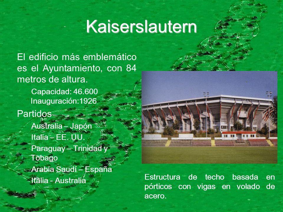 Kaiserslautern El edificio más emblemático es el Ayuntamiento, con 84 metros de altura. Capacidad: 46.600 Inauguración:1926 Partidos Australia – Japón
