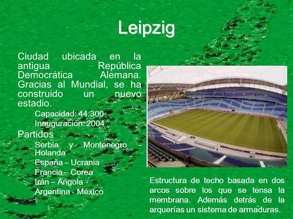 Leipzig Ciudad ubicada en la antigua República Democrática Alemana. Gracias al Mundial, se ha construido un nuevo estadio. Capacidad: 44.300 Inaugurac