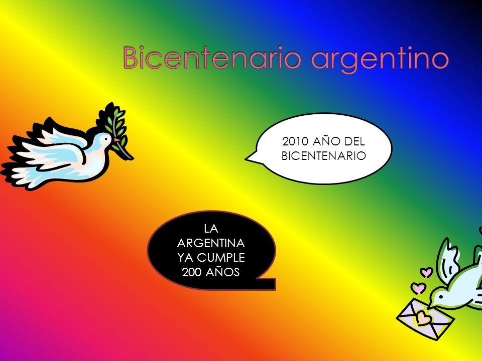 2010 AÑO DEL BICENTENARIO LA ARGENTINA YA CUMPLE 200 AÑOS