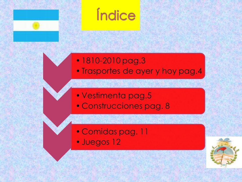 1810-2010 pag.3 Trasportes de ayer y hoy pag.4 Vestimenta pag.5 Construcciones pag. 8 Comidas pag. 11 Juegos 12