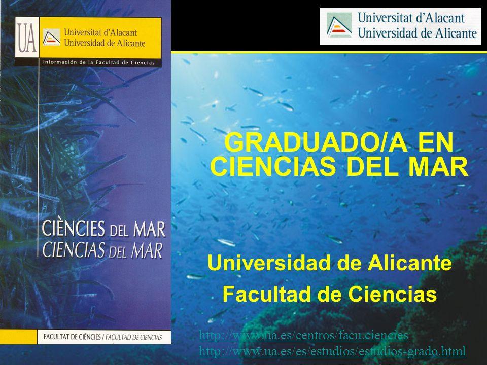 GRADUADO/A EN CIENCIAS DEL MAR Universidad de Alicante Facultad de Ciencias http://www.ua.es/centros/facu.ciencies http://www.ua.es/es/estudios/estudi