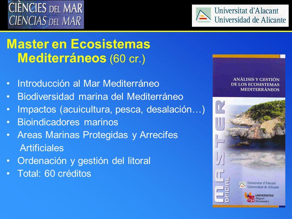 Master en Ecosistemas Mediterráneos (60 cr.) Introducción al Mar Mediterráneo Biodiversidad marina del Mediterráneo Impactos (acuicultura, pesca, desa