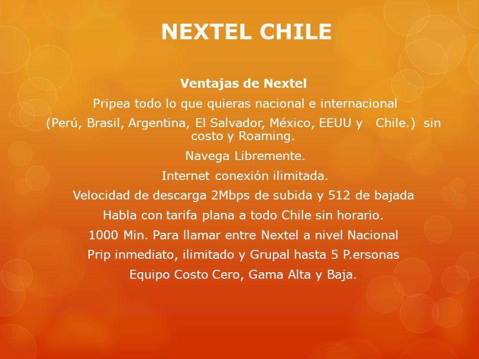 NEXTEL CHILE Ventajas de Nextel Pripea todo lo que quieras nacional e internacional (Perú, Brasil, Argentina, El Salvador, México, EEUU y Chile.) sin