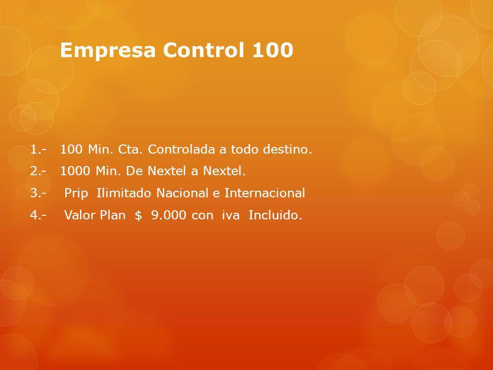 Empresa Control 100 1.- 100 Min. Cta. Controlada a todo destino. 2.- 1000 Min. De Nextel a Nextel. 3.- Prip Ilimitado Nacional e Internacional 4.- Val