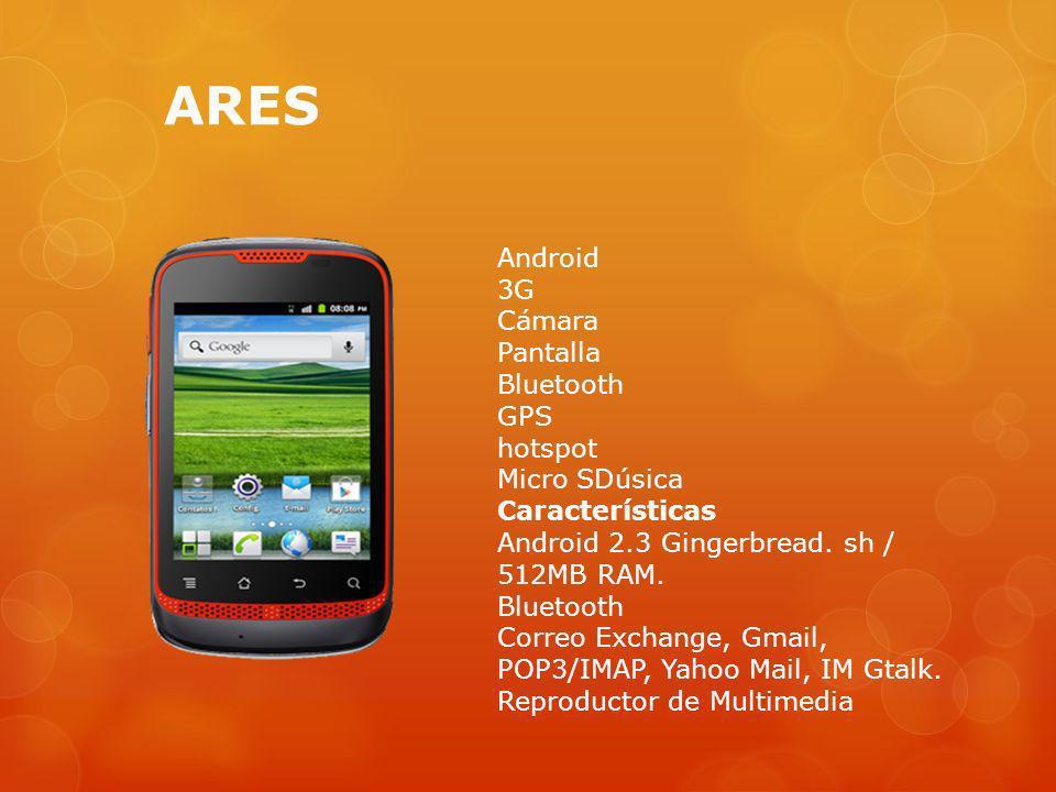 ARES Android 3G Cámara Pantalla Bluetooth GPS hotspot Micro SDúsica Características Android 2.3 Gingerbread. sh / 512MB RAM. Bluetooth Correo Exchange