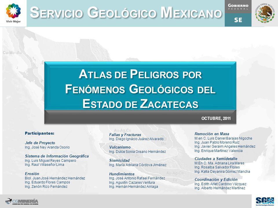 OCTUBRE, 2011 S ERVICIO G EOLÓGICO M EXICANO A TLAS DE P ELIGROS POR F ENÓMENOS G EOLÓGICOS DEL E STADO DE Z ACATECAS Participantes: Jefe de Proyecto