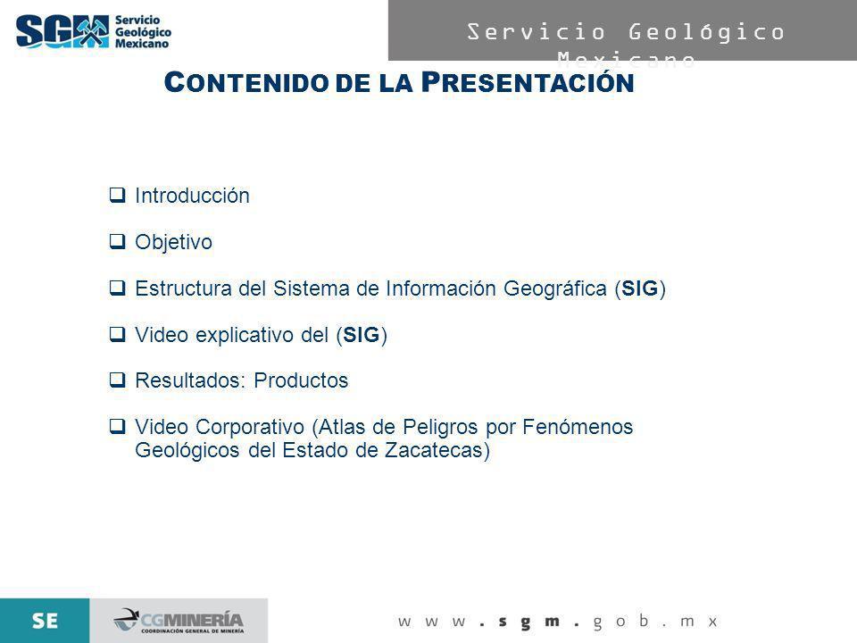 Servicio Geológico Mexicano C ONTENIDO DE LA P RESENTACIÓN Introducción Objetivo Estructura del Sistema de Información Geográfica (SIG) Video explicat