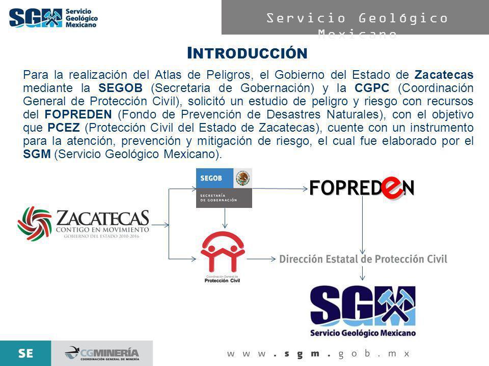 Servicio Geológico Mexicano I NTRODUCCIÓN Para la realización del Atlas de Peligros, el Gobierno del Estado de Zacatecas mediante la SEGOB (Secretaria