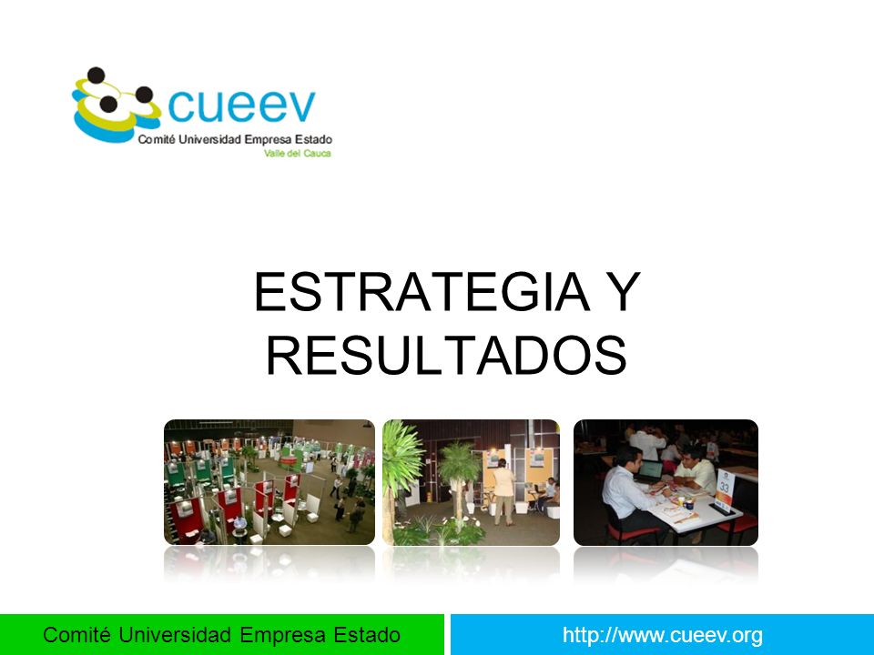 Comité Universidad Empresa Estadohttp://www.cueev.org ESTRATEGIA Y RESULTADOS