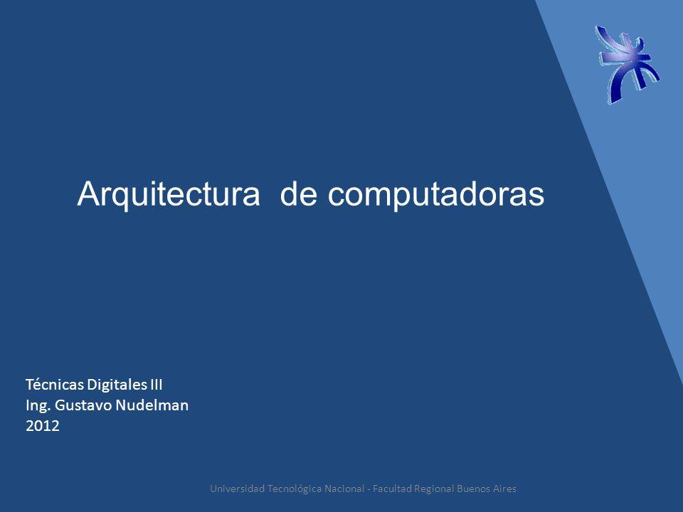 Que entendemos por arquitectura Universidad Tecnológica Nacional - Facultad Regional Buenos Aires Un sistema con una CPU, memoria y dispositivos de entrada y salida puede considerarse un sistema computacional.