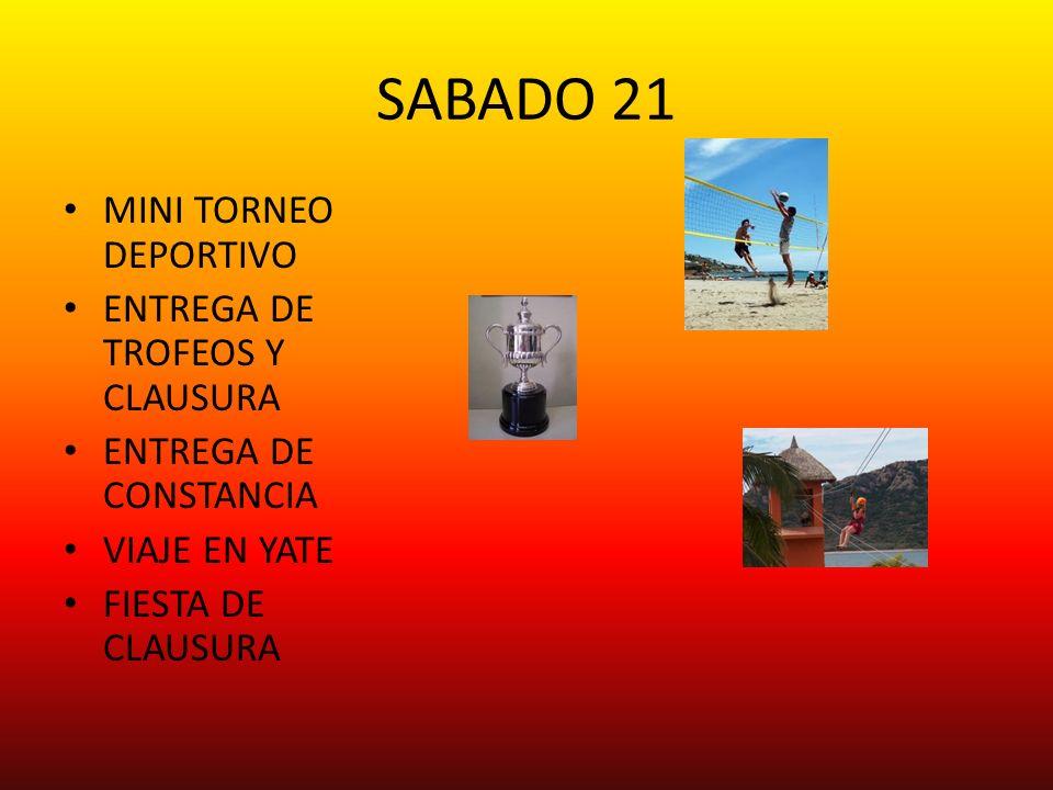 SABADO 21 MINI TORNEO DEPORTIVO ENTREGA DE TROFEOS Y CLAUSURA ENTREGA DE CONSTANCIA VIAJE EN YATE FIESTA DE CLAUSURA