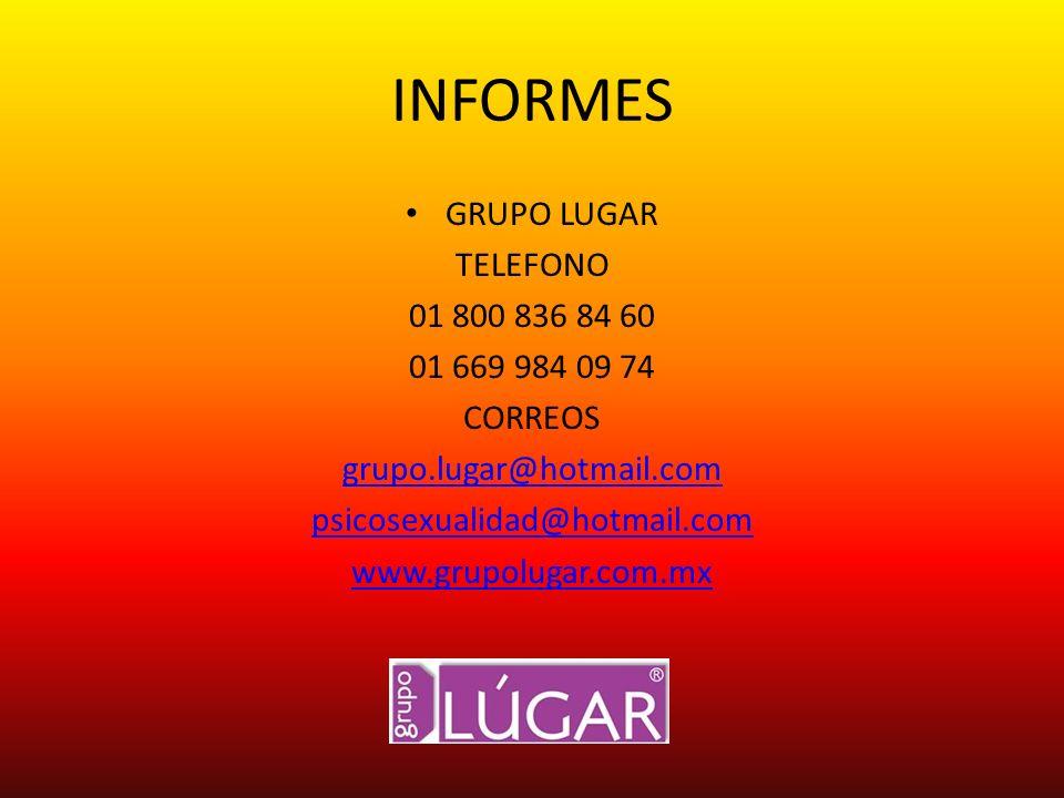 INFORMES GRUPO LUGAR TELEFONO 01 800 836 84 60 01 669 984 09 74 CORREOS grupo.lugar@hotmail.com psicosexualidad@hotmail.com www.grupolugar.com.mx