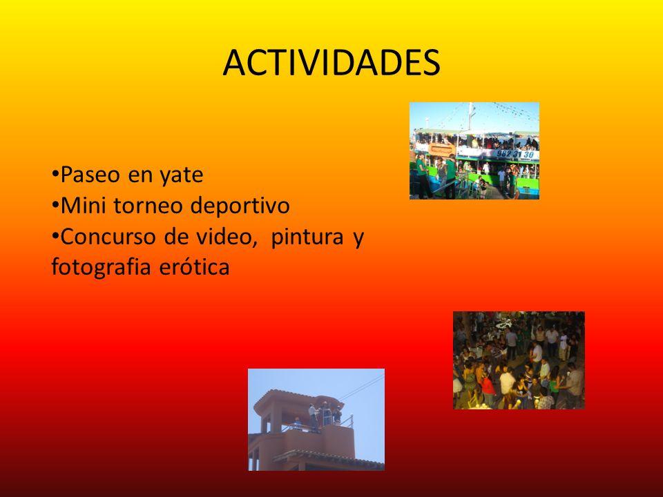 ACTIVIDADES Paseo en yate Mini torneo deportivo Concurso de video, pintura y fotografia erótica