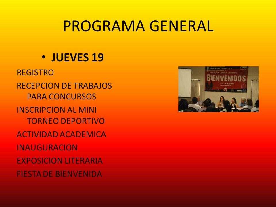 PROGRAMA GENERAL JUEVES 19 REGISTRO RECEPCION DE TRABAJOS PARA CONCURSOS INSCRIPCION AL MINI TORNEO DEPORTIVO ACTIVIDAD ACADEMICA INAUGURACION EXPOSICION LITERARIA FIESTA DE BIENVENIDA