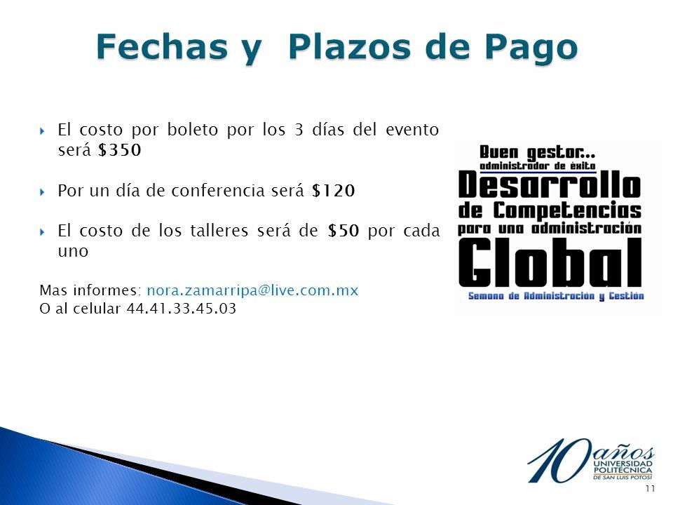 El costo por boleto por los 3 días del evento será $350 Por un día de conferencia será $120 El costo de los talleres será de $50 por cada uno Mas informes: nora.zamarripa@live.com.mx O al celular 44.41.33.45.03 11