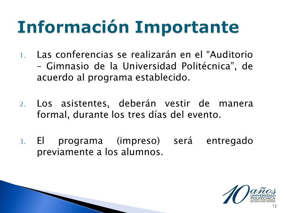 1. Las conferencias se realizarán en el Auditorio – Gimnasio de la Universidad Politécnica, de acuerdo al programa establecido. 2. Los asistentes, deb