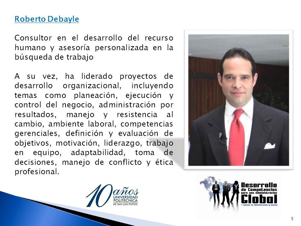 Roberto Debayle Consultor en el desarrollo del recurso humano y asesoría personalizada en la búsqueda de trabajo A su vez, ha liderado proyectos de de