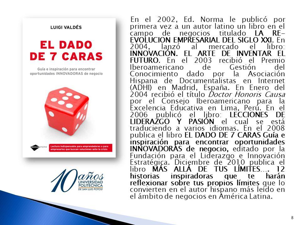 En el 2002, Ed. Norma le publicó por primera vez a un autor latino un libro en el campo de negocios titulado LA RE- EVOLUCION EMPRESARIAL DEL SIGLO XX