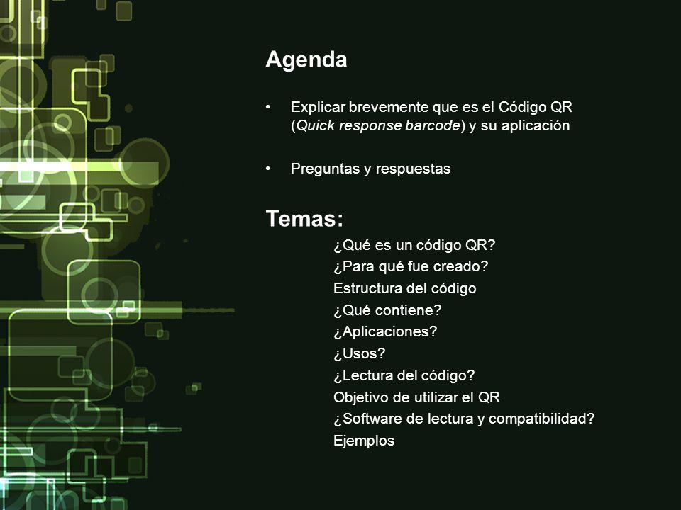 Agenda Explicar brevemente que es el Código QR (Quick response barcode) y su aplicación Preguntas y respuestas Temas: ¿Qué es un código QR? ¿Para qué