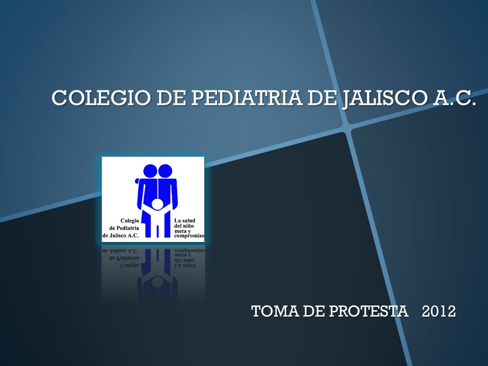 COLEGIO DE PEDIATRIA DE JALISCO A.C. TOMA DE PROTESTA 2012 TOMA DE PROTESTA 2012
