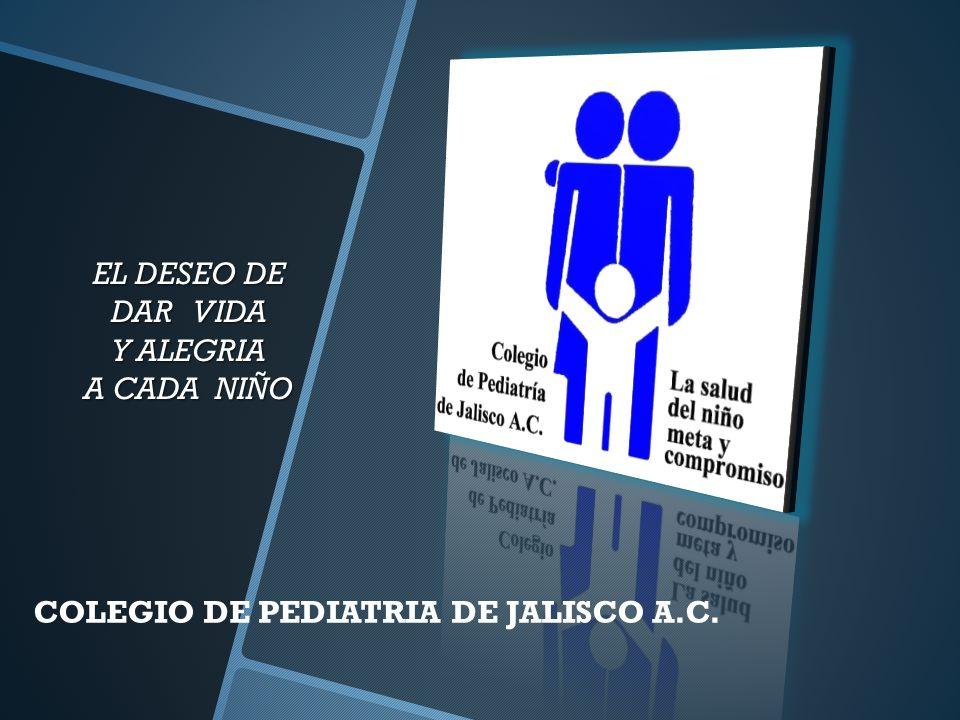 COLEGIO DE PEDIATRIA DE JALISCO A.C. EL DESEO DE DAR VIDA Y ALEGRIA A CADA NIÑO