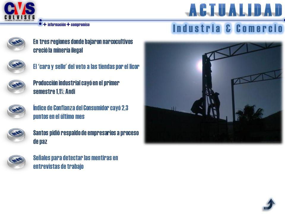 + información + compromiso Exportaciones mineras de Colombia caerán este año más del 10 % Producción de carbón se contrajo 13% en el primer semestre El auge minero en Colombia se frena entre los conflictos y las trabas legales Secretario de Obras de Casanare exige protocolo de seguridad a petroleras, para levantar restricción en vías Policía capturó dos hombres y un menor de edad en Arauca, con 6490 galones de gasolina de contrabando