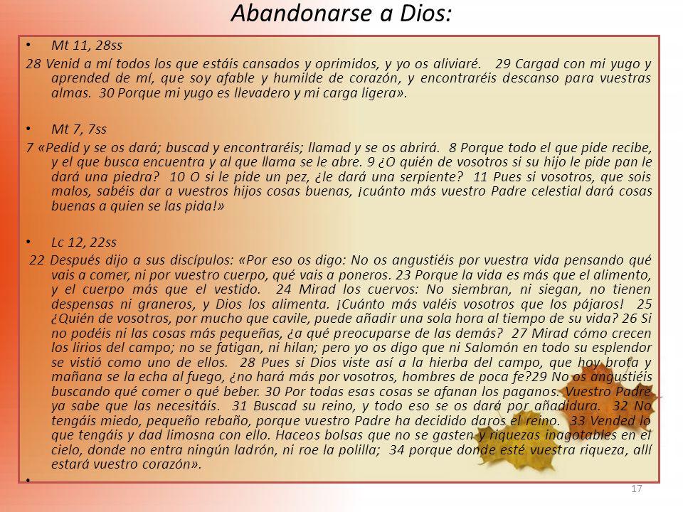 17 Abandonarse a Dios: Mt 11, 28ss 28 Venid a mí todos los que estáis cansados y oprimidos, y yo os aliviaré. 29 Cargad con mi yugo y aprended de mí,