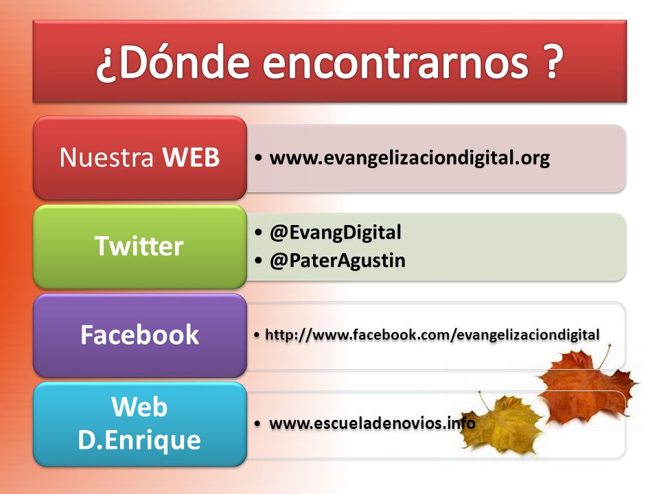 www.evangelizaciondigital.org Nuestra WEB @EvangDigital @PaterAgustin Twitter http://www.facebook.com/evangelizaciondigital Facebook www.escueladenovi