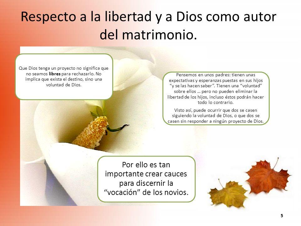 5 Respecto a la libertad y a Dios como autor del matrimonio. Que Dios tenga un proyecto no significa que no seamos libres para rechazarlo. No implica