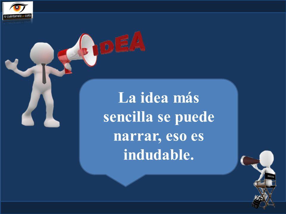 La idea más sencilla se puede narrar, eso es indudable.