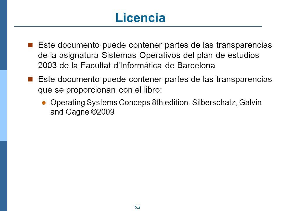 5.2 Licencia Este documento puede contener partes de las transparencias de la asignatura Sistemas Operativos del plan de estudios 2003 de la Facultat