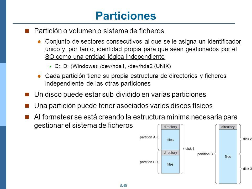 5.45 Particiones Partición o volumen o sistema de ficheros Conjunto de sectores consecutivos al que se le asigna un identificador único y, por tanto,