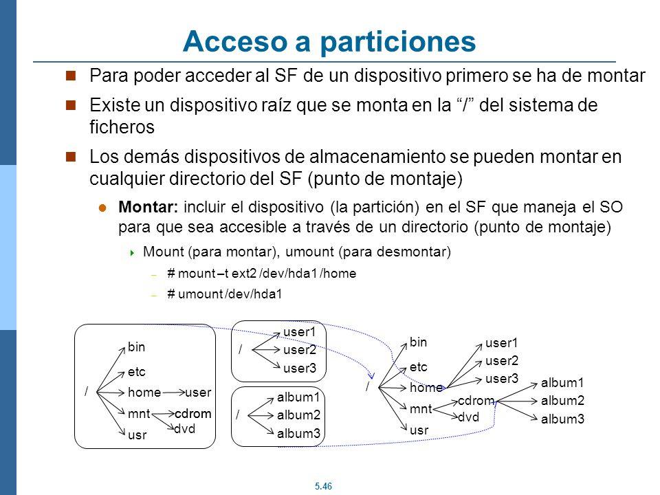 5.46 Acceso a particiones Para poder acceder al SF de un dispositivo primero se ha de montar Existe un dispositivo raíz que se monta en la / del siste