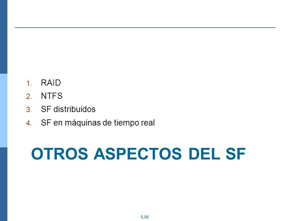 5.58 OTROS ASPECTOS DEL SF 1. RAID 2. NTFS 3. SF distribuidos 4. SF en máquinas de tiempo real