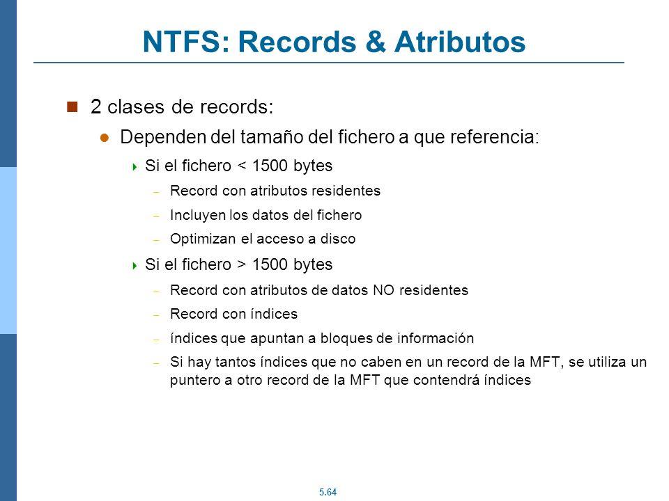 5.64 NTFS: Records & Atributos 2 clases de records: Dependen del tamaño del fichero a que referencia: Si el fichero < 1500 bytes – Record con atributo