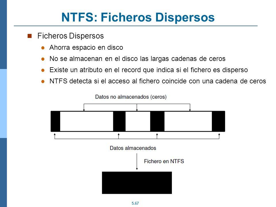 5.67 NTFS: Ficheros Dispersos Ficheros Dispersos Ahorra espacio en disco No se almacenan en el disco las largas cadenas de ceros Existe un atributo en